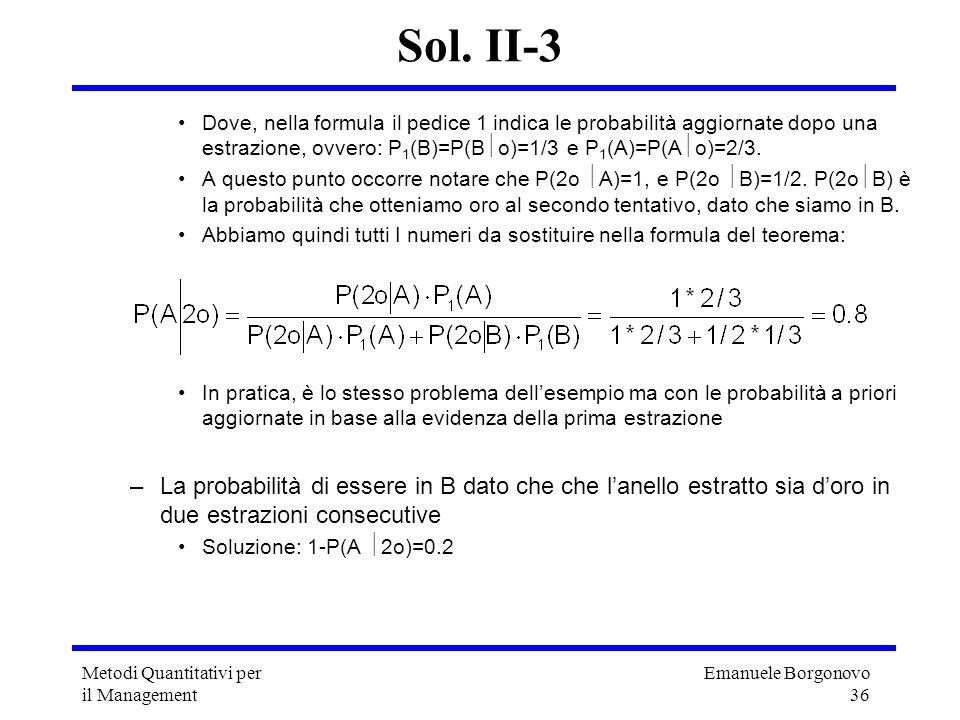 Emanuele Borgonovo 36 Metodi Quantitativi per il Management Sol. II-3 Dove, nella formula il pedice 1 indica le probabilità aggiornate dopo una estraz