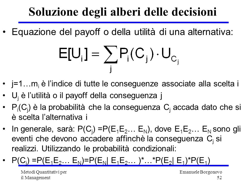 Emanuele Borgonovo 53 Metodi Quantitativi per il Management Esempio Market up P.up C1 Market down 1-P.up C2 Blue Chip Stock Market up P.up C3 Market down 1-P.up C4 Risky investment CD paying 5% C5 How should I invest $1000?