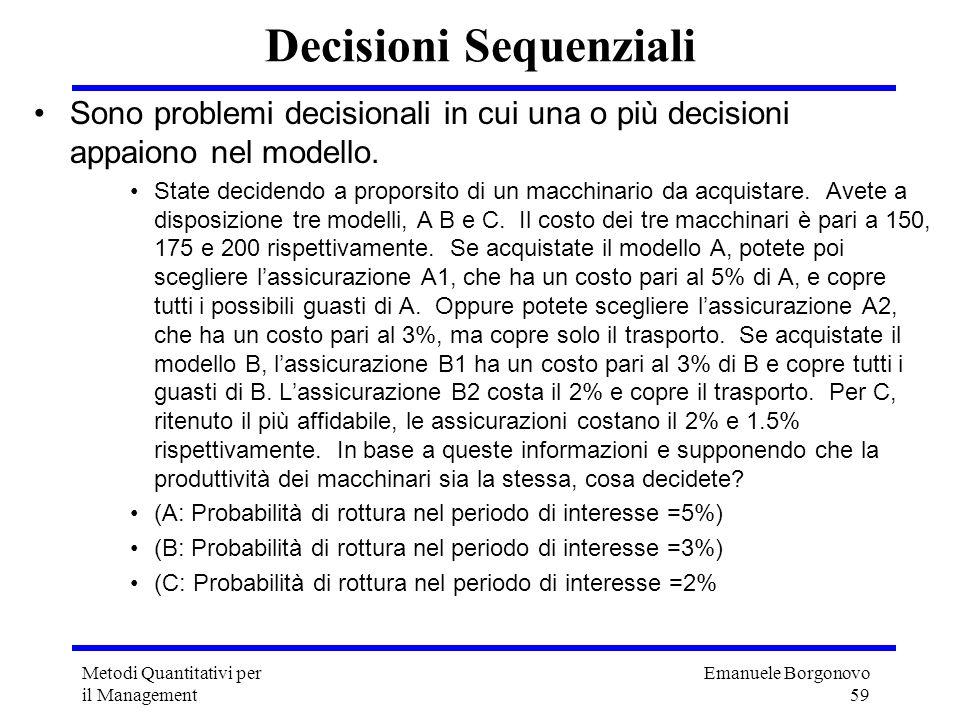 Emanuele Borgonovo 59 Metodi Quantitativi per il Management Decisioni Sequenziali Sono problemi decisionali in cui una o più decisioni appaiono nel mo