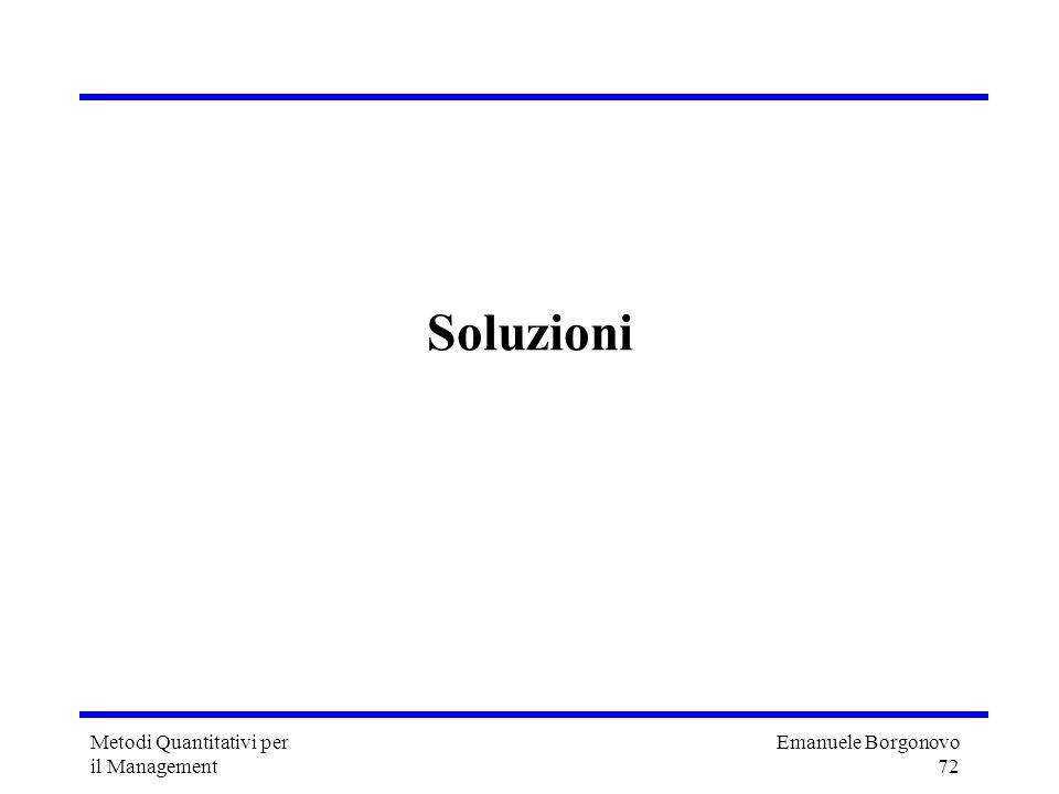 Emanuele Borgonovo 72 Metodi Quantitativi per il Management Soluzioni