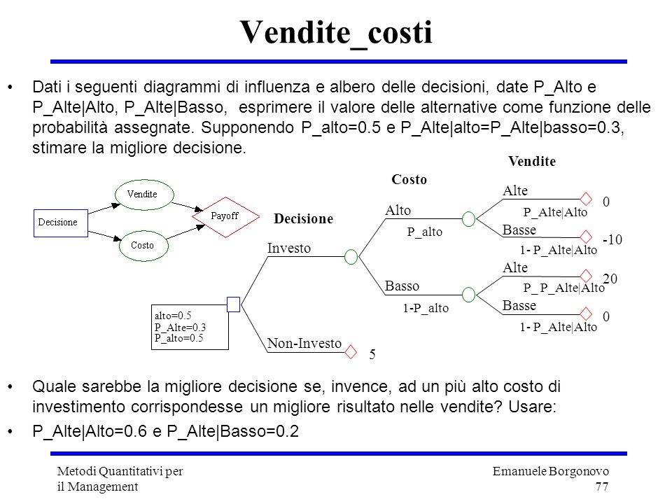 Emanuele Borgonovo 77 Metodi Quantitativi per il Management Dati i seguenti diagrammi di influenza e albero delle decisioni, date P_Alto e P_Alte|Alto