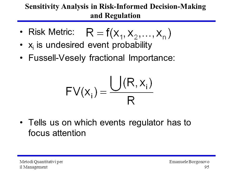 Emanuele Borgonovo 95 Metodi Quantitativi per il Management Sensitivity Analysis in Risk-Informed Decision-Making and Regulation Risk Metric: x i is u
