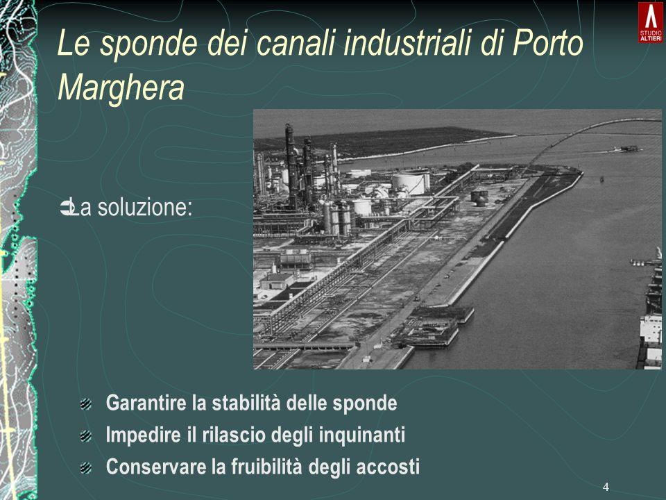 4 Garantire la stabilità delle sponde Impedire il rilascio degli inquinanti Conservare la fruibilità degli accosti Ü La soluzione: Le sponde dei canali industriali di Porto Marghera