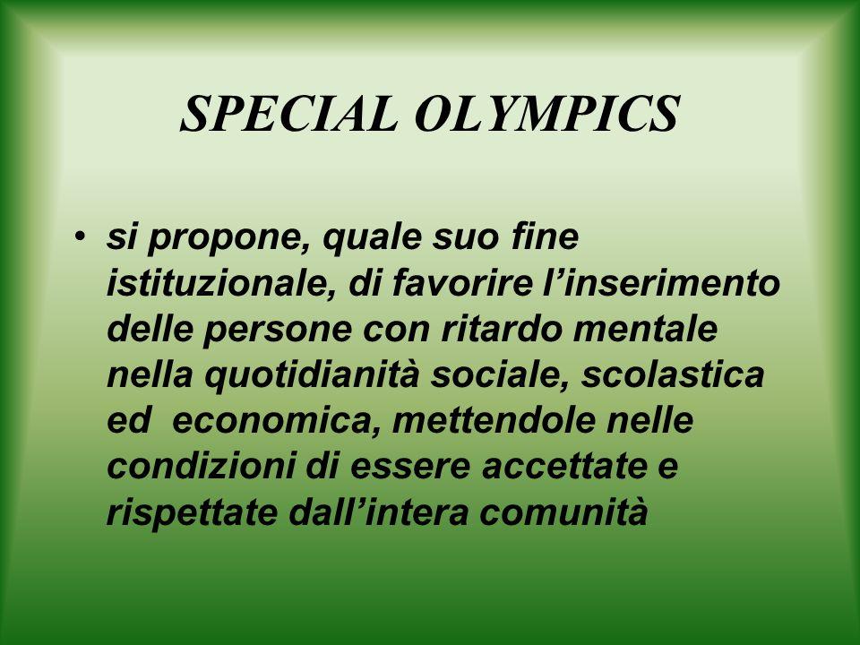 SPECIAL OLYMPICS si propone, quale suo fine istituzionale, di favorire linserimento delle persone con ritardo mentale nella quotidianità sociale, scolastica ed economica, mettendole nelle condizioni di essere accettate e rispettate dallintera comunità