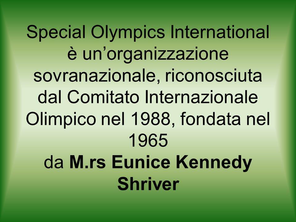 Special Olympics International è unorganizzazione sovranazionale, riconosciuta dal Comitato Internazionale Olimpico nel 1988, fondata nel 1965 da M.rs Eunice Kennedy Shriver