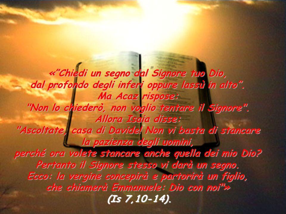 «Chiedi un segno dal Signore tuo Dio, dal profondo degli inferi oppure lassù in alto.