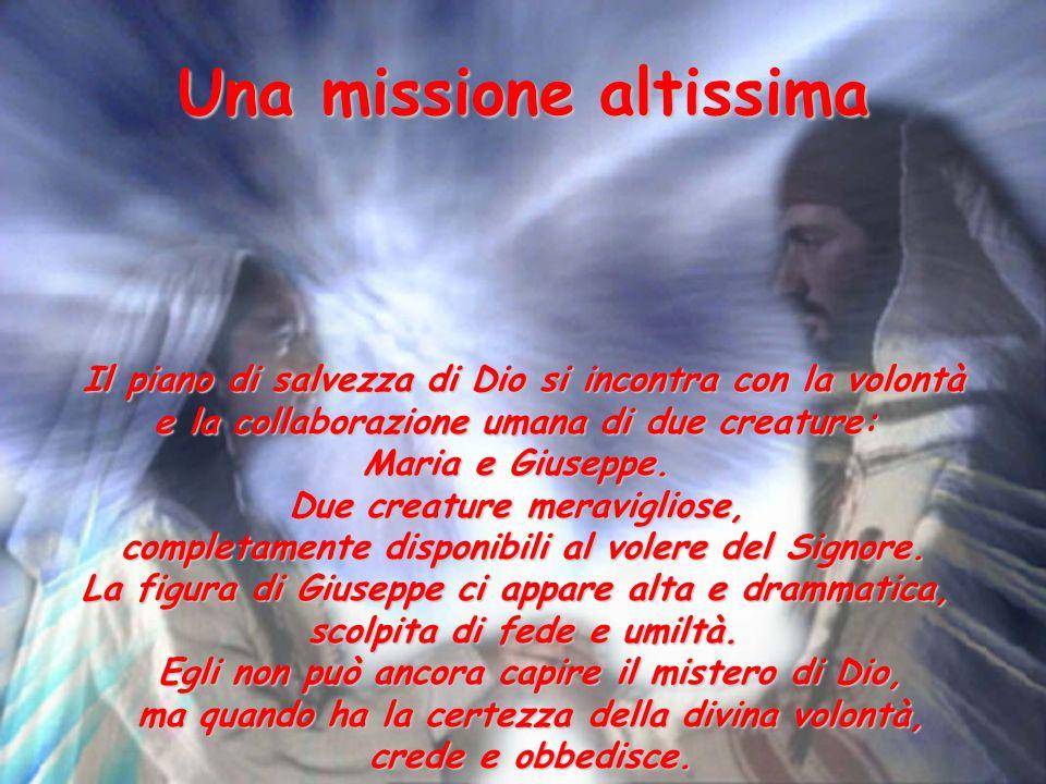 Una missione altissima Il piano di salvezza di Dio si incontra con la volontà e la collaborazione umana di due creature: Maria e Giuseppe.