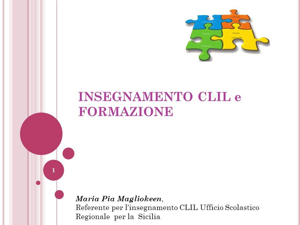 INSEGNAMENTO CLIL e FORMAZIONE Maria Pia Magliokeen, Referente per linsegnamento CLIL Ufficio Scolastico Regionale per la Sicilia 1