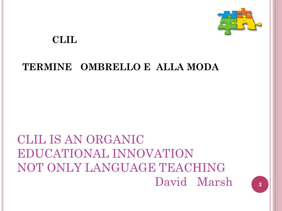 CLIL IS AN ORGANIC EDUCATIONAL INNOVATION NOT ONLY LANGUAGE TEACHING David Marsh CLIL TERMINE OMBRELLO E ALLA MODA 3