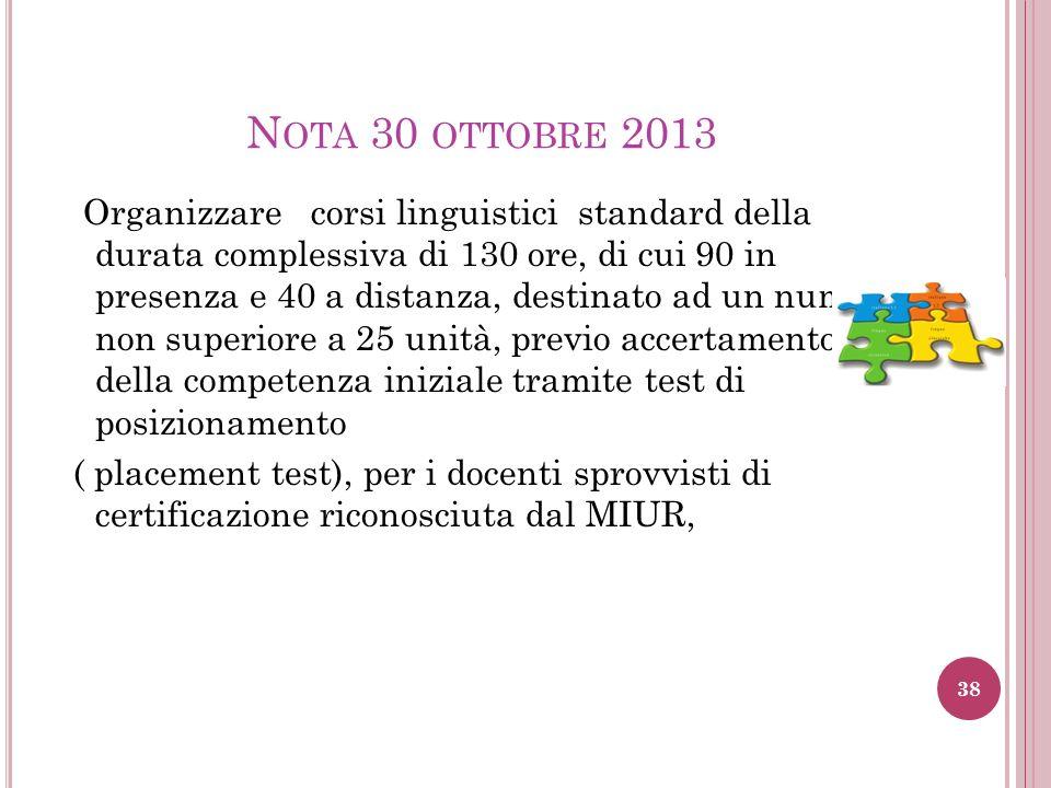 N OTA 30 OTTOBRE 2013 Organizzare corsi linguistici standard della durata complessiva di 130 ore, di cui 90 in presenza e 40 a distanza, destinato ad