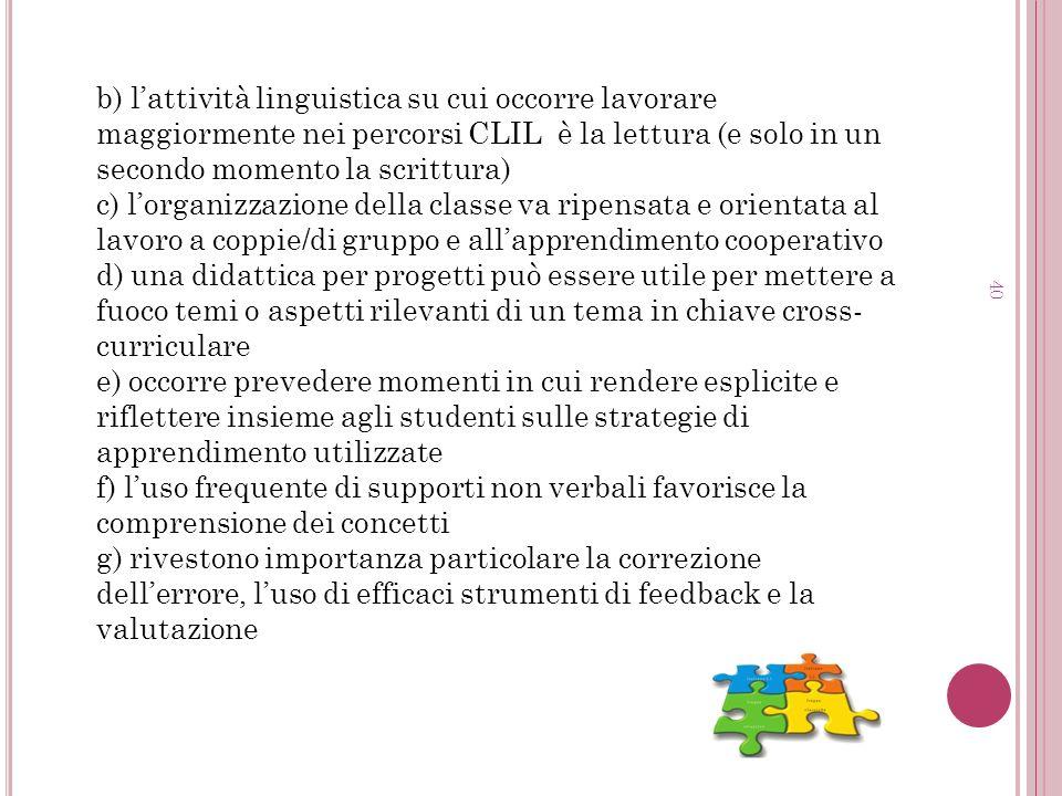b) lattività linguistica su cui occorre lavorare maggiormente nei percorsi CLIL è la lettura (e solo in un secondo momento la scrittura) c) lorganizza