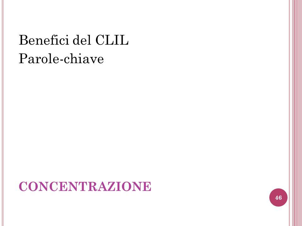 CONCENTRAZIONE Benefici del CLIL Parole-chiave 46