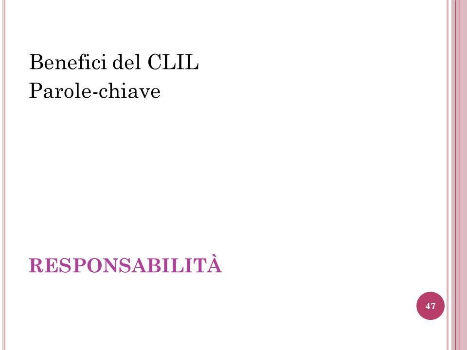 RESPONSABILITÀ Benefici del CLIL Parole-chiave 47