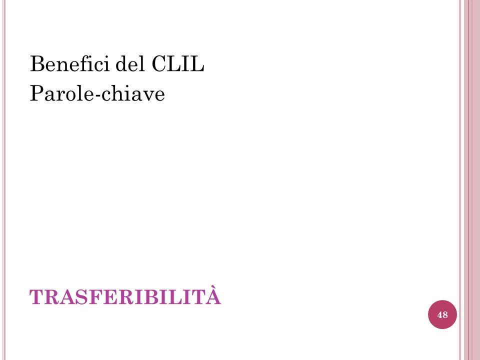 TRASFERIBILITÀ Benefici del CLIL Parole-chiave 48