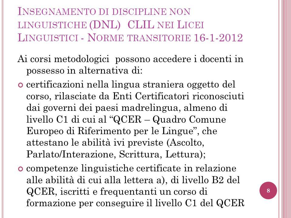 I NSEGNAMENTO DI DISCIPLINE NON LINGUISTICHE (DNL) CLIL NEI L ICEI L INGUISTICI - N ORME TRANSITORIE 16-1-2012 Ai corsi metodologici possono accedere