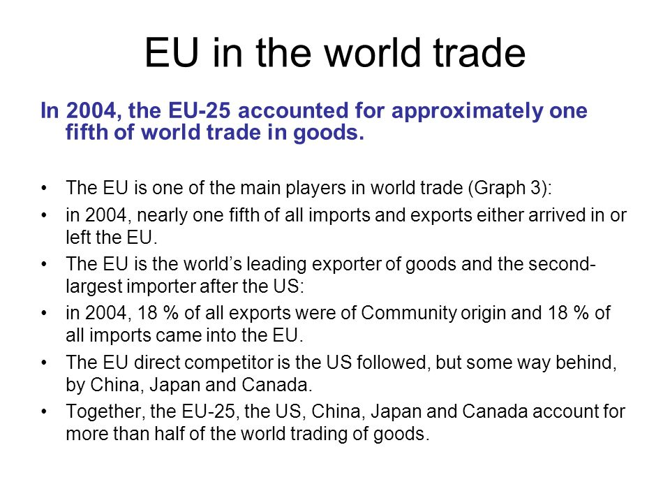 EU in the world trade In 2004, the EU-25 accounted for approximately one fifth of world trade in goods.