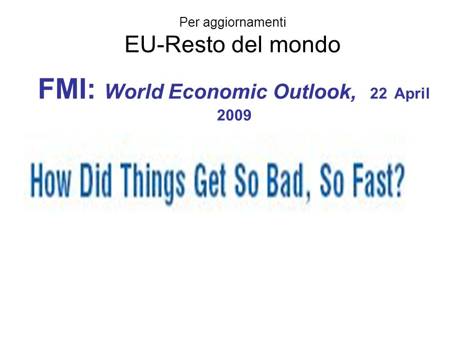 FMI: World Economic Outlook, 22 April 2009 Per aggiornamenti EU-Resto del mondo