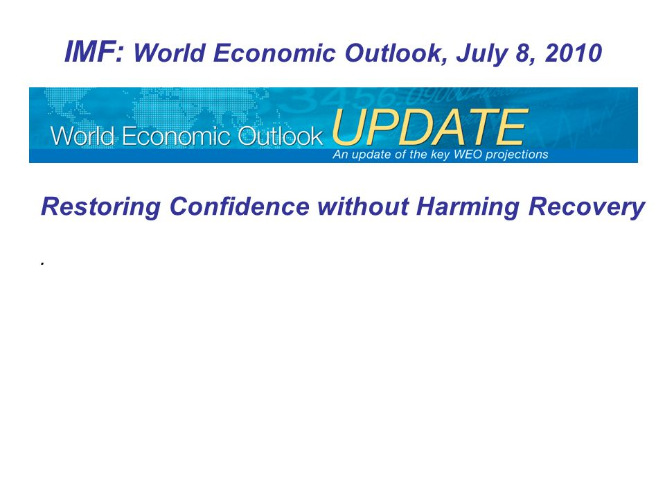 Restoring Confidence without Harming Recovery. IMF: World Economic Outlook, July 8, 2010
