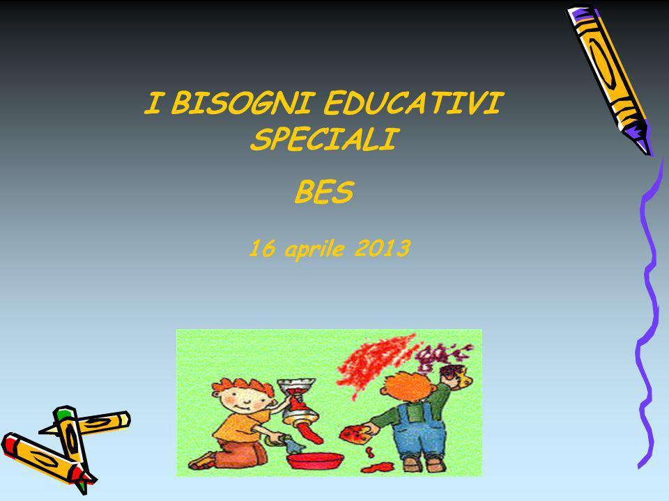 I BISOGNI EDUCATIVI SPECIALI BES 16 aprile 2013