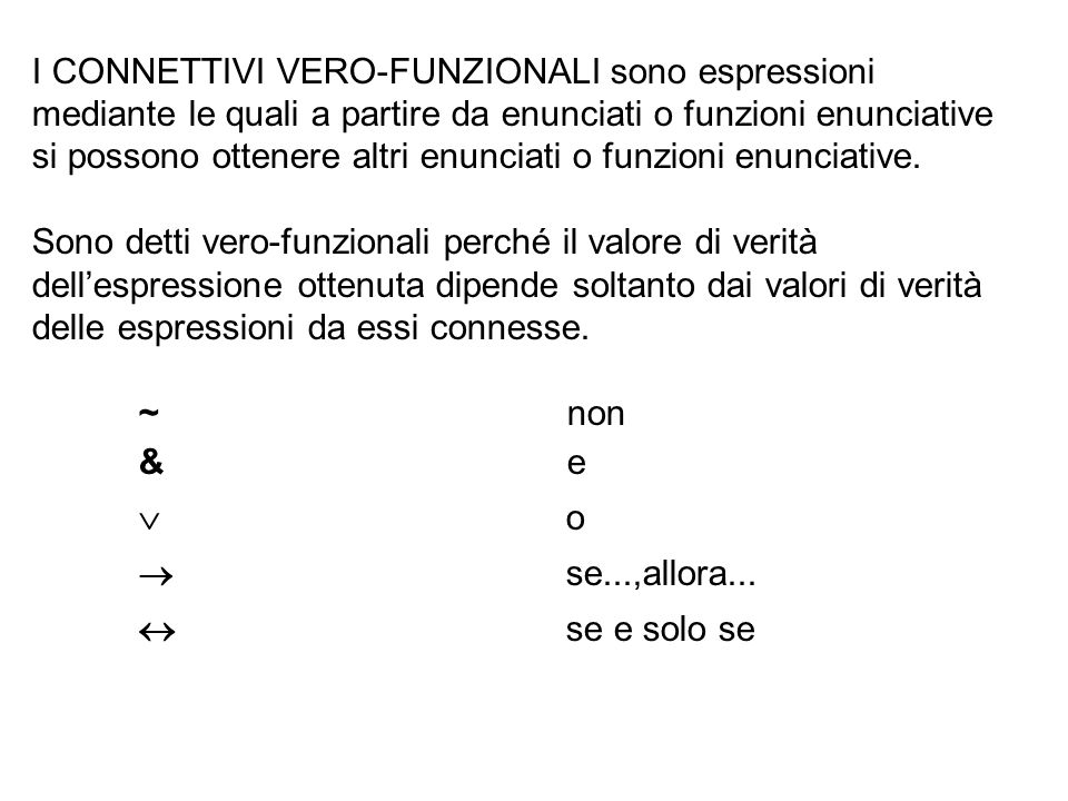 I CONNETTIVI VERO-FUNZIONALI sono espressioni mediante le quali a partire da enunciati o funzioni enunciative si possono ottenere altri enunciati o fu
