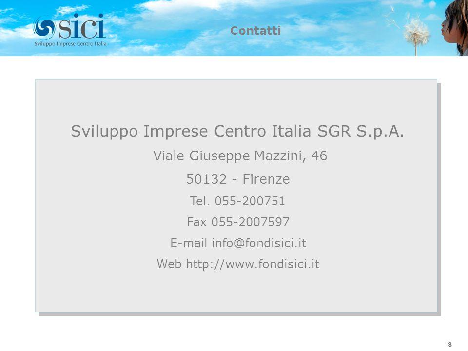 Contatti 8 Sviluppo Imprese Centro Italia SGR S.p.A. Viale Giuseppe Mazzini, 46 50132 - Firenze Tel. 055-200751 Fax 055-2007597 E-mail info@fondisici.