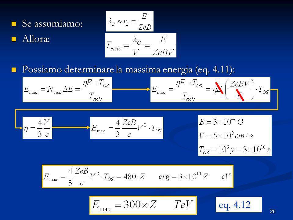 26 Se assumiamo: Se assumiamo: Allora: Allora: Possiamo determinare la massima energia (eq. 4.11): Possiamo determinare la massima energia (eq. 4.11):