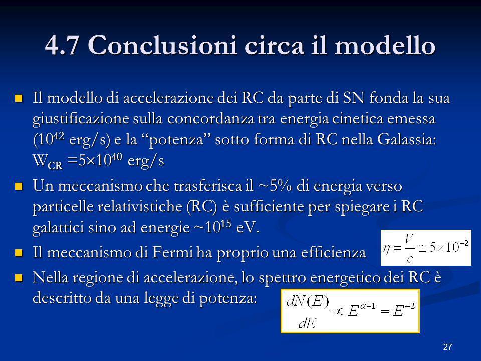 27 4.7 Conclusioni circa il modello Il modello di accelerazione dei RC da parte di SN fonda la sua giustificazione sulla concordanza tra energia cinet
