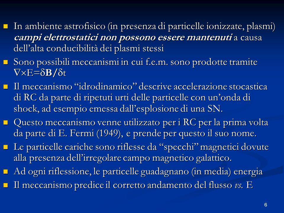 6 In ambiente astrofisico (in presenza di particelle ionizzate, plasmi) campi elettrostatici non possono essere mantenuti a causa dellalta conducibili