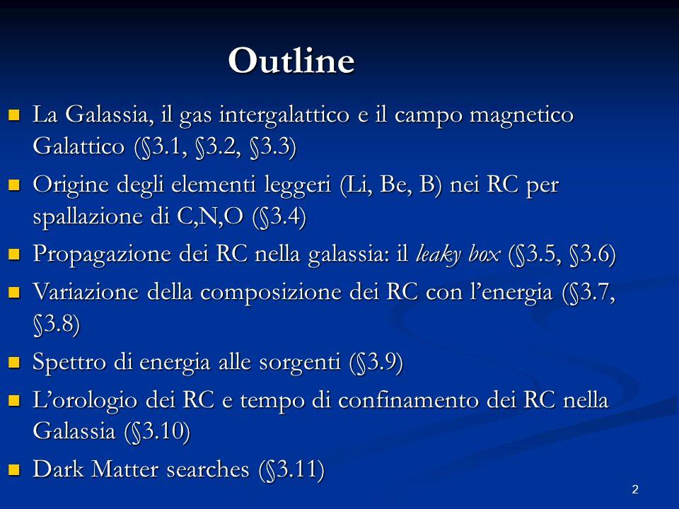 2 La Galassia, il gas intergalattico e il campo magnetico Galattico (§3.1, §3.2, §3.3) La Galassia, il gas intergalattico e il campo magnetico Galatti