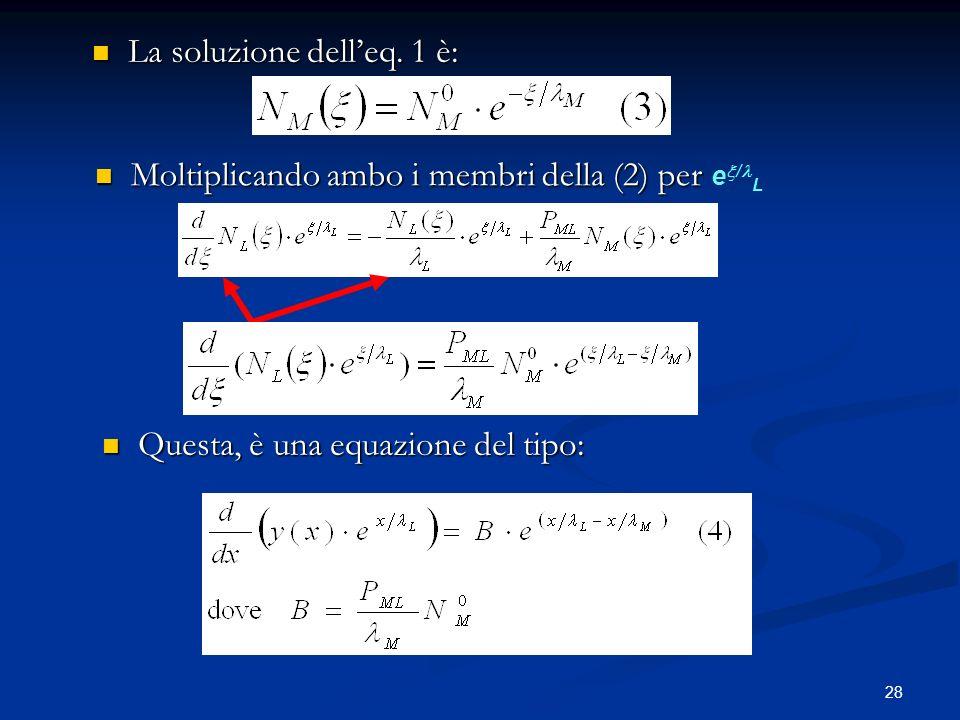 28 La soluzione delleq. 1 è: La soluzione delleq. 1 è: Moltiplicando ambo i membri della (2) per Moltiplicando ambo i membri della (2) per e / L Quest
