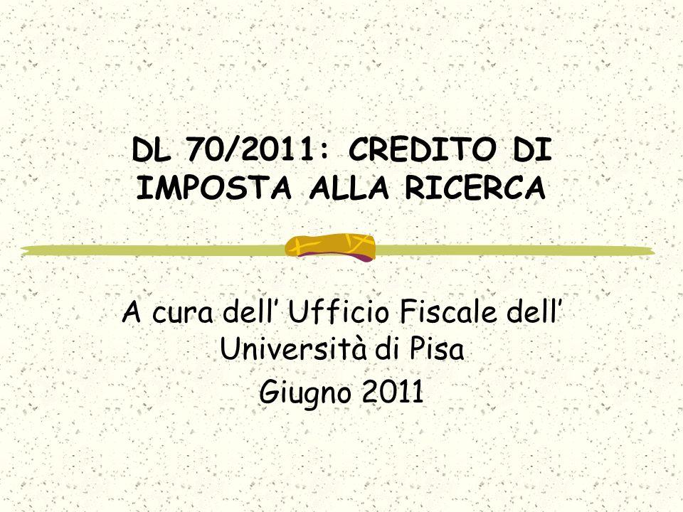 DL 70/2011: CREDITO DI IMPOSTA ALLA RICERCA A cura dell Ufficio Fiscale dell Università di Pisa Giugno 2011