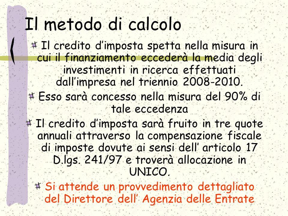 Il metodo di calcolo Il credito dimposta spetta nella misura in cui il finanziamento eccederà la media degli investimenti in ricerca effettuati dallimpresa nel triennio 2008-2010.