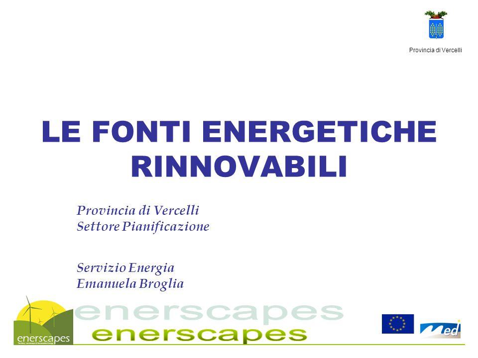 Provincia di Vercelli LE FONTI ENERGETICHE RINNOVABILI Provincia di Vercelli Settore Pianificazione Servizio Energia Emanuela Broglia