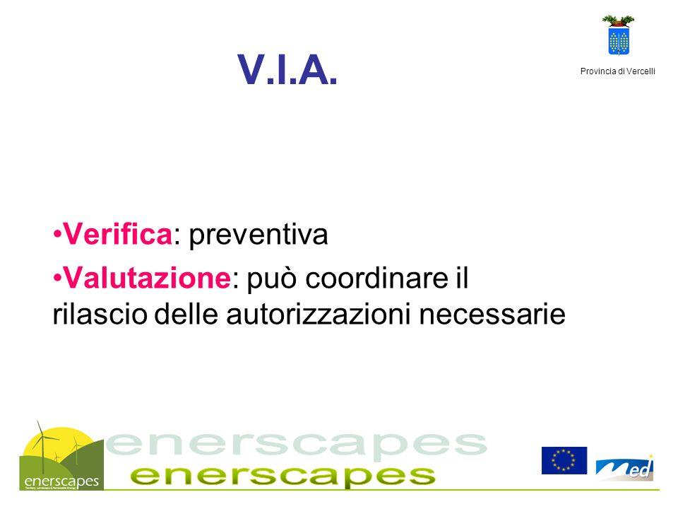 Provincia di Vercelli V.I.A. Verifica: preventiva Valutazione: può coordinare il rilascio delle autorizzazioni necessarie