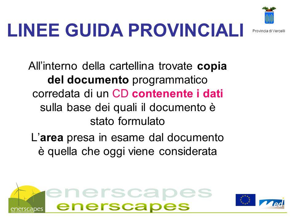 Provincia di Vercelli LINEE GUIDA PROVINCIALI Allinterno della cartellina trovate copia del documento programmatico corredata di un CD contenente i da