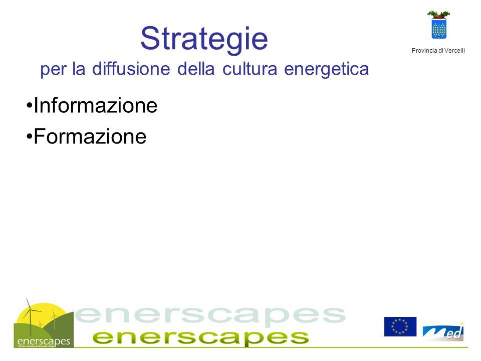 Provincia di Vercelli Strategie per la diffusione della cultura energetica Informazione Formazione