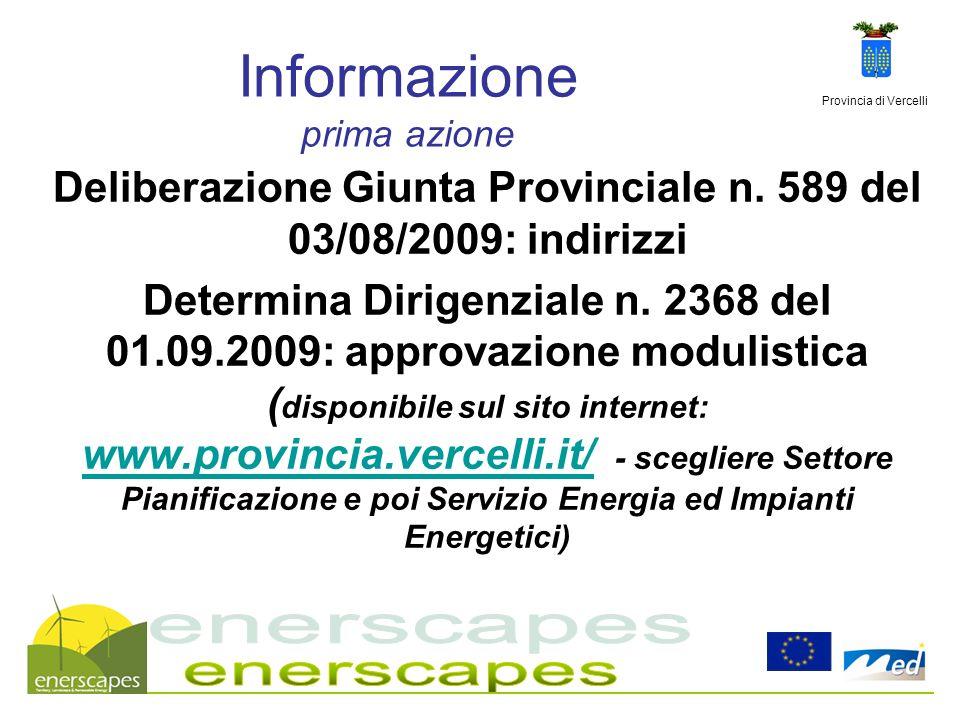 Provincia di Vercelli Informazione prima azione Deliberazione Giunta Provinciale n. 589 del 03/08/2009: indirizzi Determina Dirigenziale n. 2368 del 0