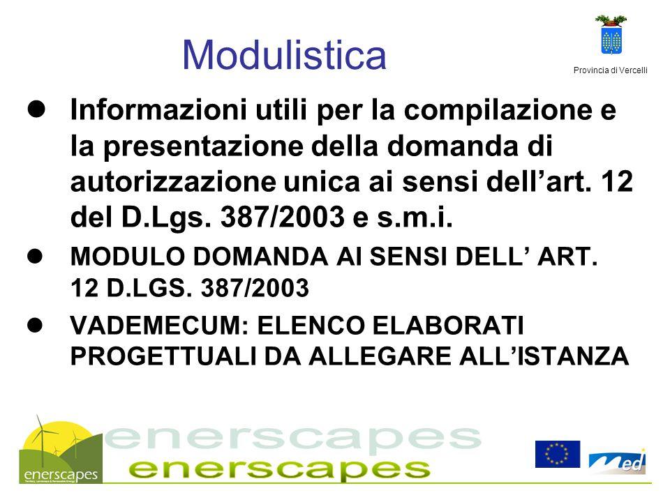 Provincia di Vercelli Modulistica Informazioni utili per la compilazione e la presentazione della domanda di autorizzazione unica ai sensi dellart. 12