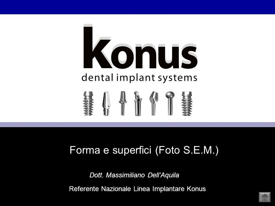 Dott. Massimiliano DellAquila Referente Nazionale Linea Implantare Konus Forma e superfici (Foto S.E.M.)
