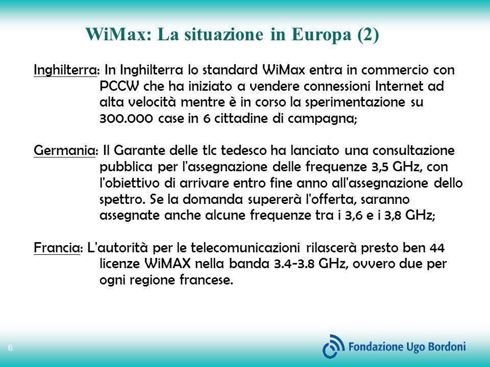 6 WiMax: La situazione in Europa (2) Inghilterra: In Inghilterra lo standard WiMax entra in commercio con PCCW che ha iniziato a vendere connessioni I