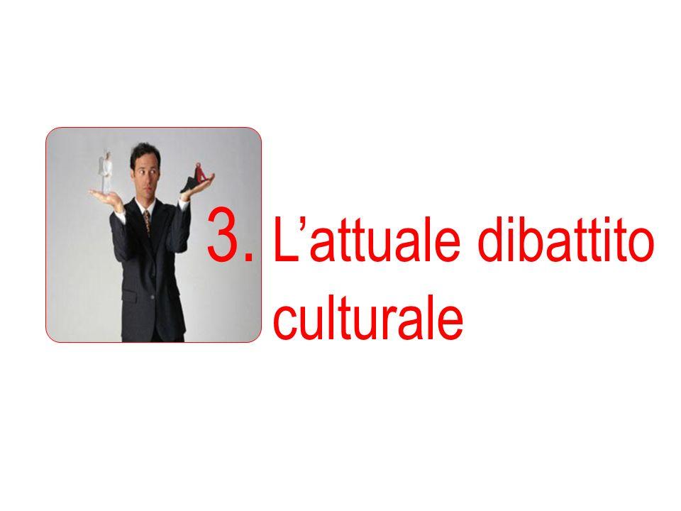 3. Lattuale dibattito culturale