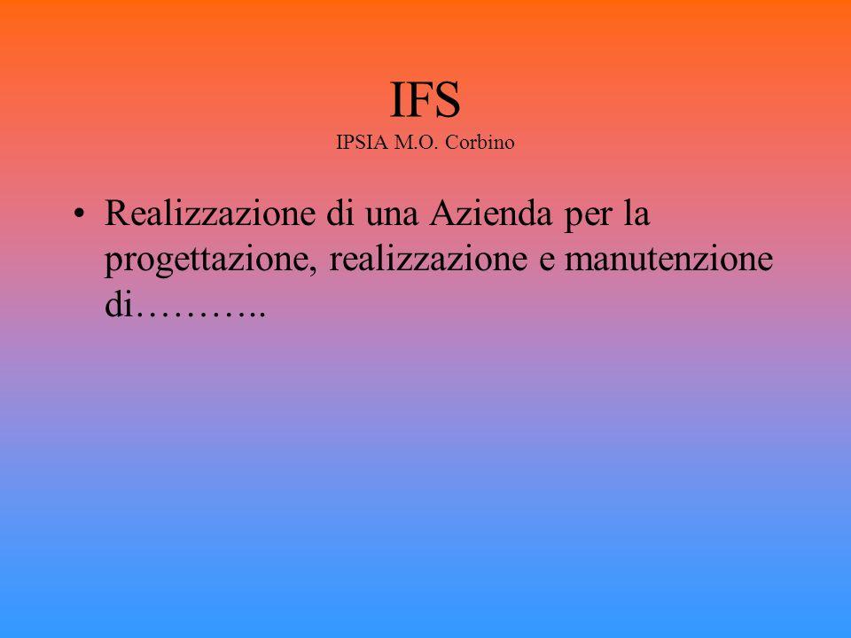 IFS IPSIA M.O. Corbino Realizzazione di una Azienda per la progettazione, realizzazione e manutenzione di………..