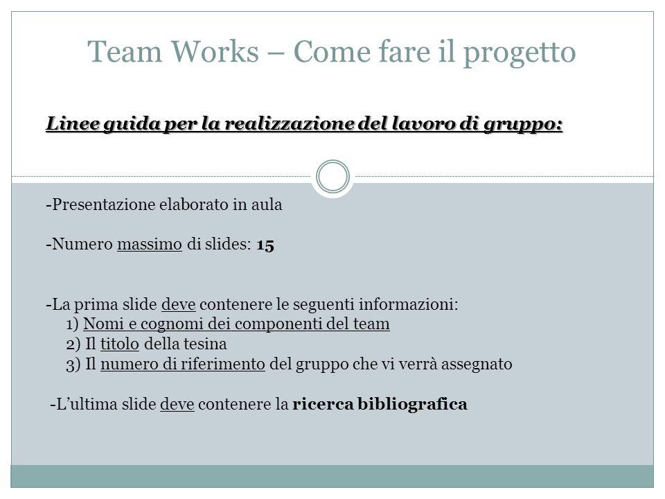 Linee guida per la realizzazione del lavoro di gruppo: -Presentazione elaborato in aula -Numero massimo di slides: 15 -La prima slide deve contenere l