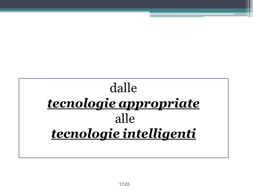 dalle tecnologie appropriate alle tecnologie intelligenti 17/25