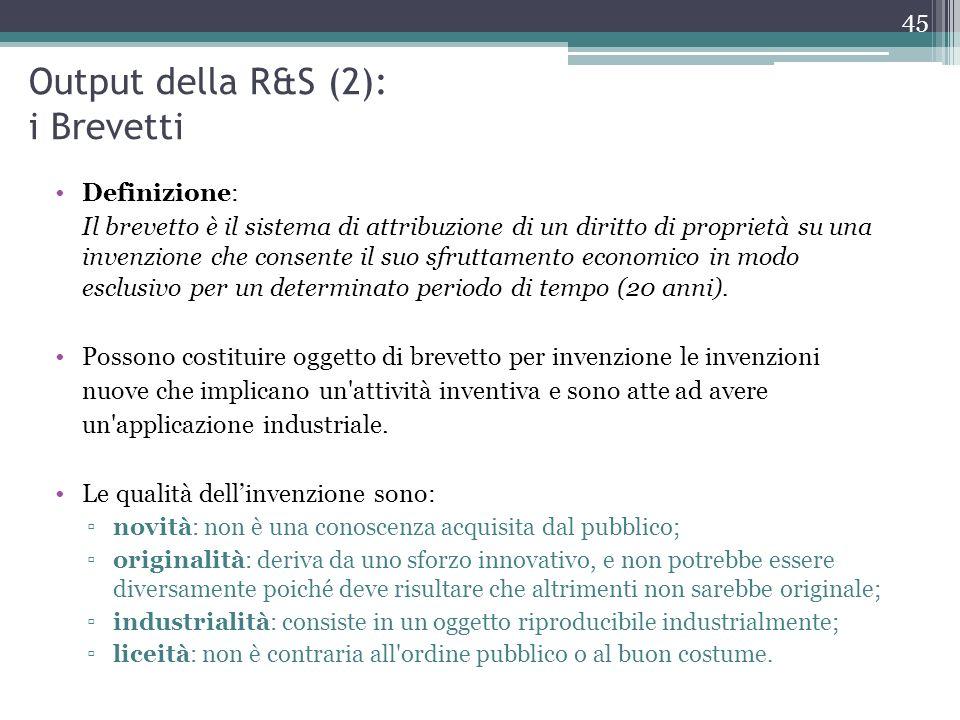 Output della R&S (2): i Brevetti Definizione: Il brevetto è il sistema di attribuzione di un diritto di proprietà su una invenzione che consente il su