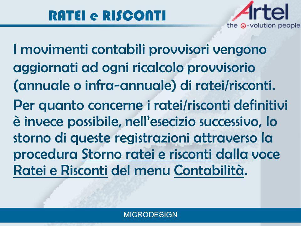 RATEI e RISCONTI I movimenti contabili provvisori vengono aggiornati ad ogni ricalcolo provvisorio (annuale o infra-annuale) di ratei/risconti. Per qu