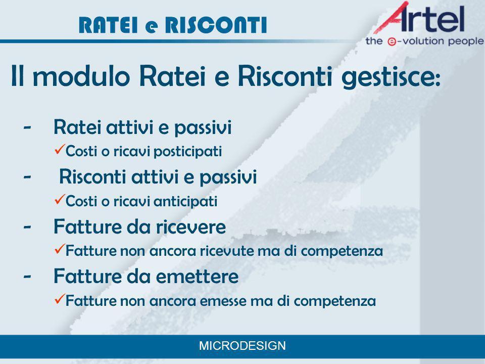 Il modulo Ratei e Risconti gestisce: - Ratei attivi e passivi Costi o ricavi posticipati - Risconti attivi e passivi Costi o ricavi anticipati - Fattu