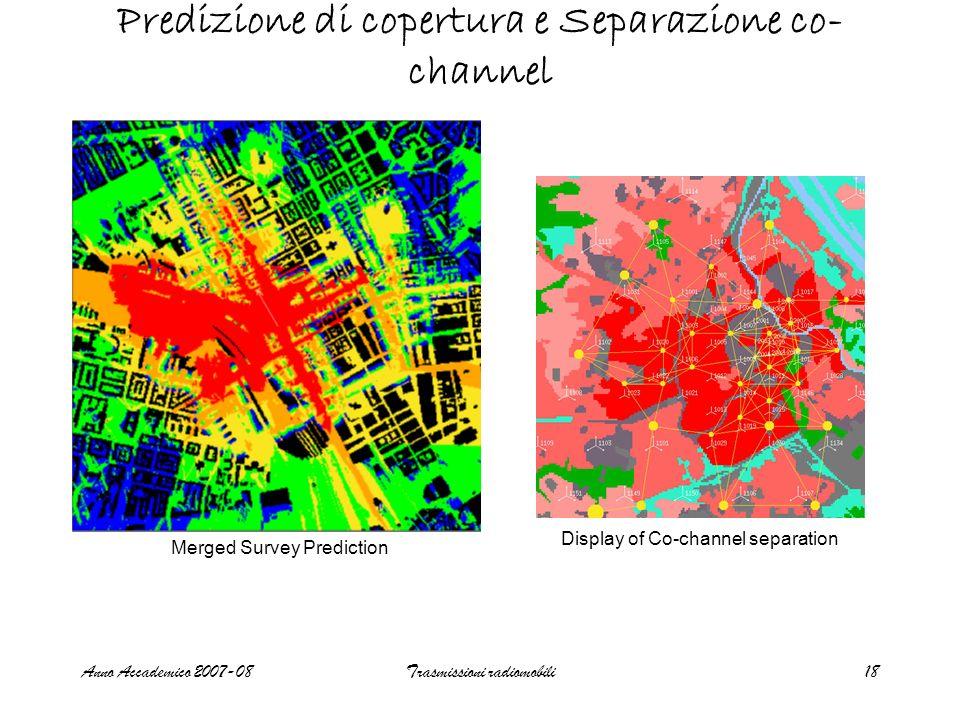 Anno Accademico 2007-08Trasmissioni radiomobili18 Predizione di copertura e Separazione co- channel Merged Survey Prediction Display of Co-channel separation