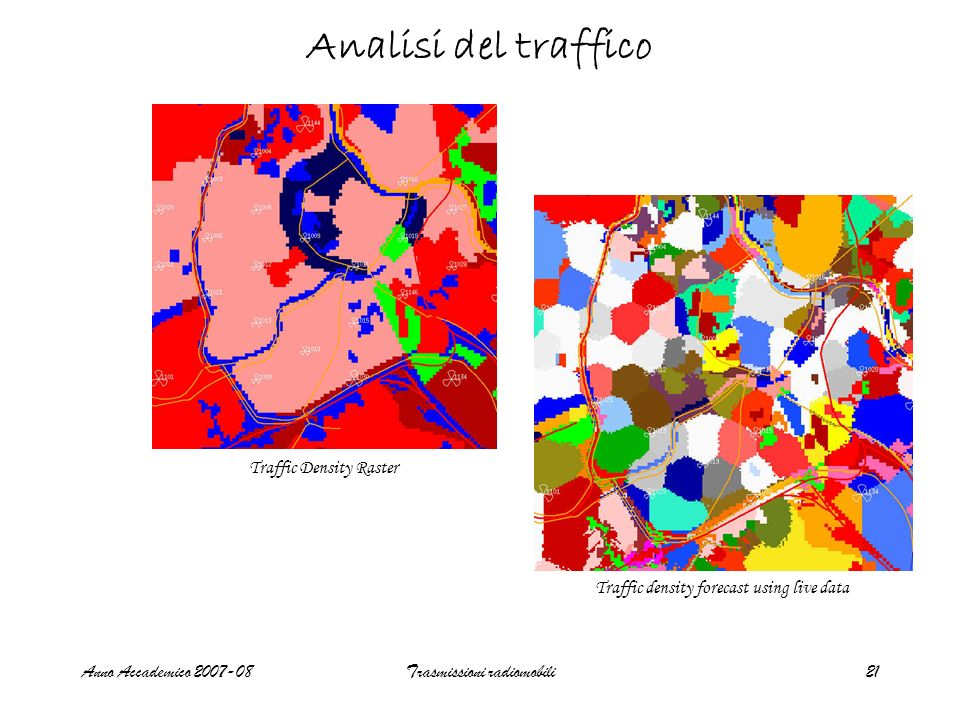 Anno Accademico 2007-08Trasmissioni radiomobili21 Analisi del traffico Traffic Density Raster Traffic density forecast using live data