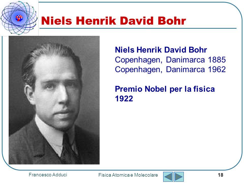 Francesco Adduci Fisica Atomica e Molecolare 19 Atomo di Bohr Il moto dellelettrone attorno al nucleo è dovuto esclusivamente alla forza coulombiana.